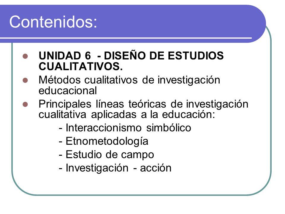 UNIDAD 6 - DISEÑO DE ESTUDIOS CUALITATIVOS. Métodos cualitativos de investigación educacional Principales líneas teóricas de investigación cualitativa