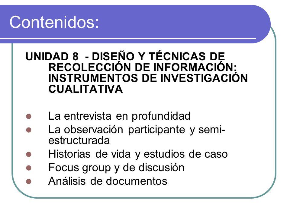 UNIDAD 8 - DISEÑO Y TÉCNICAS DE RECOLECCIÓN DE INFORMACIÓN: INSTRUMENTOS DE INVESTIGACIÓN CUALITATIVA La entrevista en profundidad La observación part