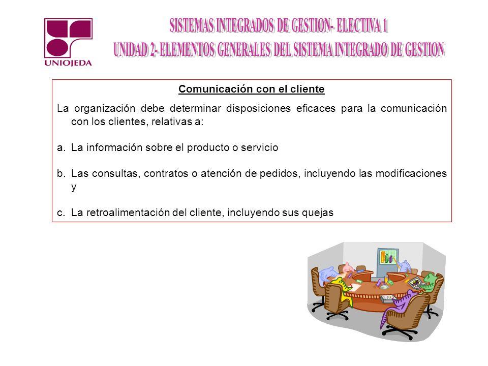 Comunicación con el cliente La organización debe determinar disposiciones eficaces para la comunicación con los clientes, relativas a: a.La informació