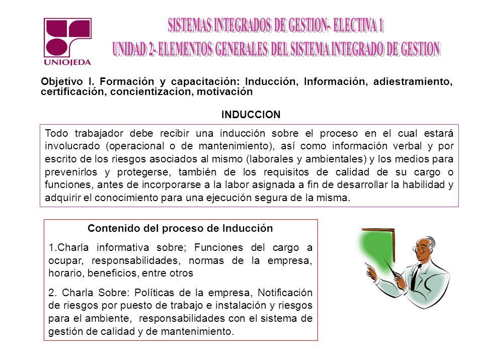 Objetivo I. Formación y capacitación: Inducción, Información, adiestramiento, certificación, concientizacion, motivación Todo trabajador debe recibir