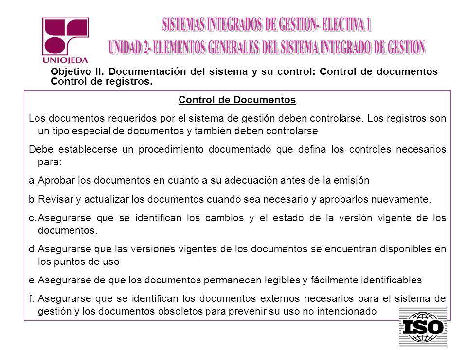 Objetivo II. Documentación del sistema y su control: Control de documentos Control de registros. Control de Documentos Los documentos requeridos por e