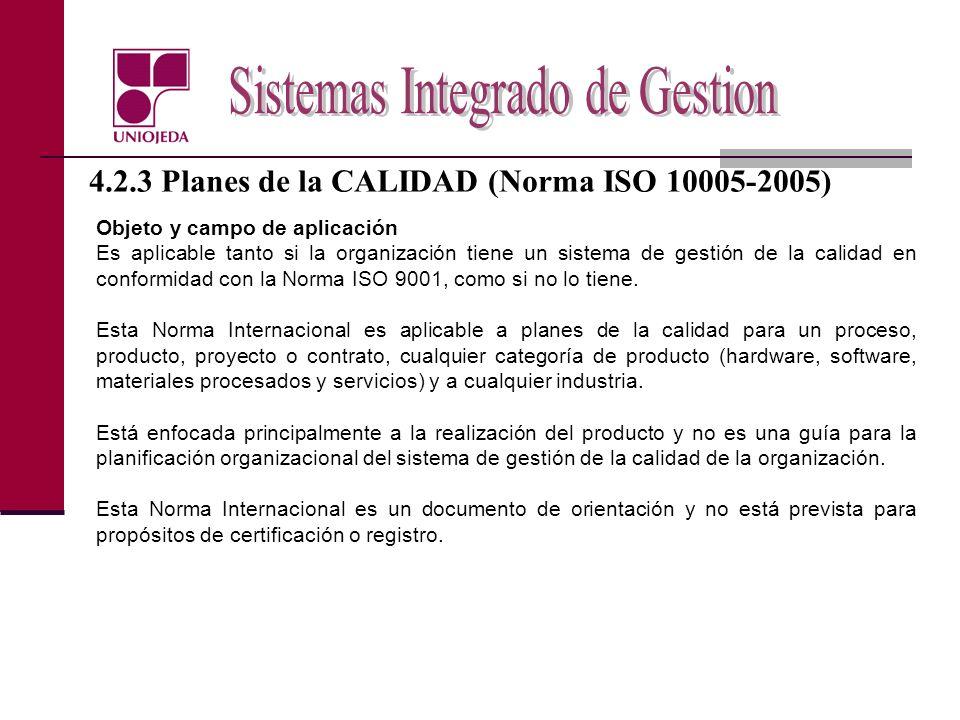 4.2.3 Planes de la CALIDAD (Norma ISO 10005-2005) Objeto y campo de aplicación Es aplicable tanto si la organización tiene un sistema de gestión de la