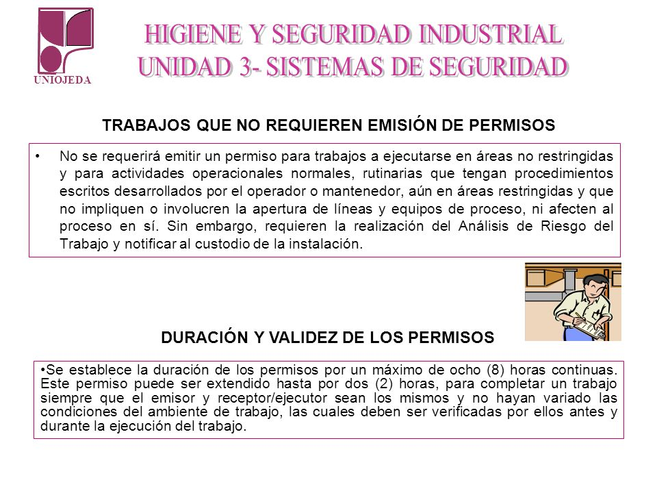 UNIOJEDA No se requerirá emitir un permiso para trabajos a ejecutarse en áreas no restringidas y para actividades operacionales normales, rutinarias q
