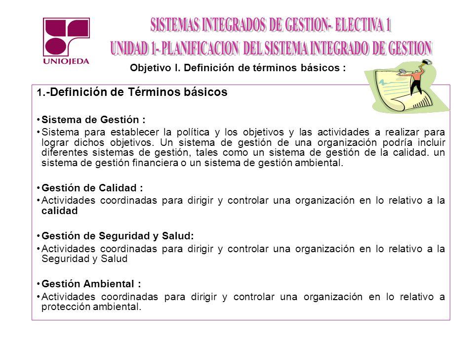 1.-Definición de Términos básicos Sistema de Gestión : Sistema para establecer la política y los objetivos y las actividades a realizar para lograr di