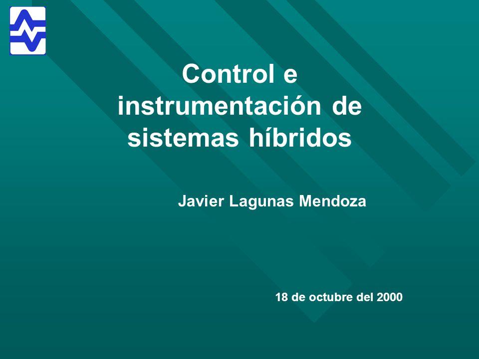 Control e instrumentación de sistemas híbridos Javier Lagunas Mendoza 18 de octubre del 2000
