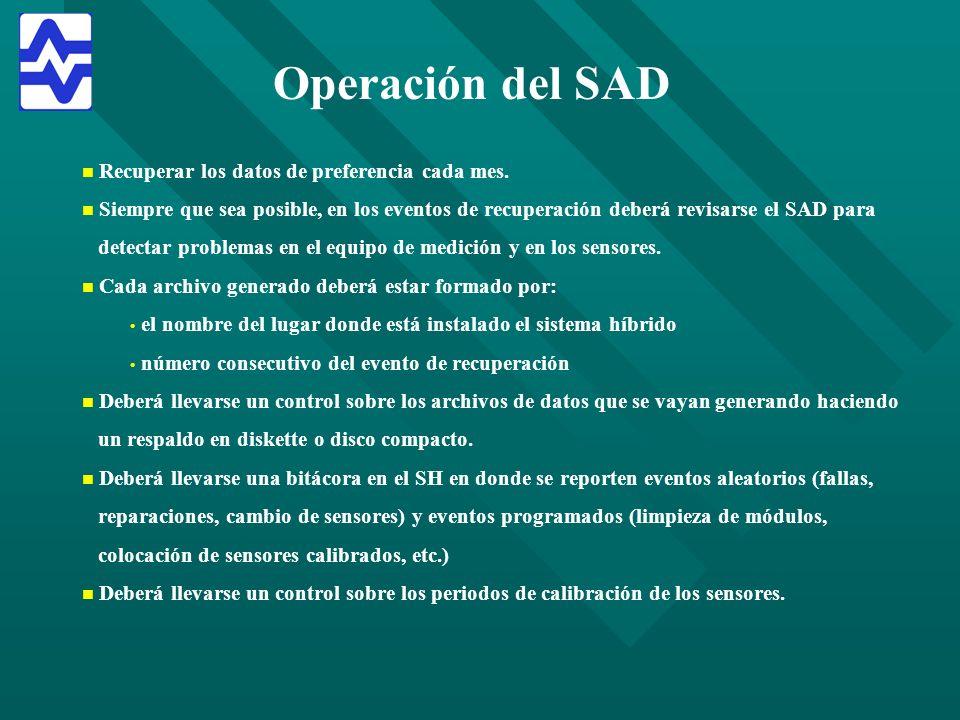 Operación del SAD n n Recuperar los datos de preferencia cada mes. n n Siempre que sea posible, en los eventos de recuperación deberá revisarse el SAD