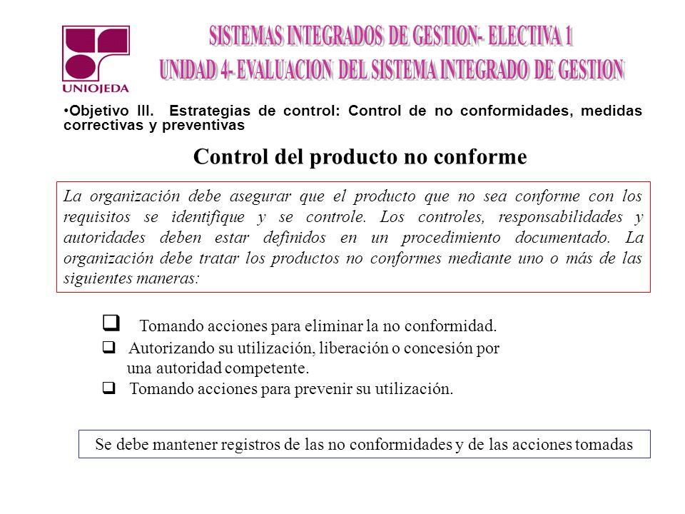 Objetivo III. Estrategias de control: Control de no conformidades, medidas correctivas y preventivas Control del producto no conforme La organización
