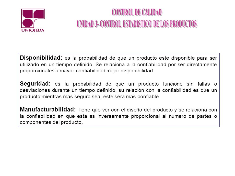 Disponibilidad: es la probabilidad de que un producto este disponible para ser utilizado en un tiempo definido. Se relaciona a la confiabilidad por se