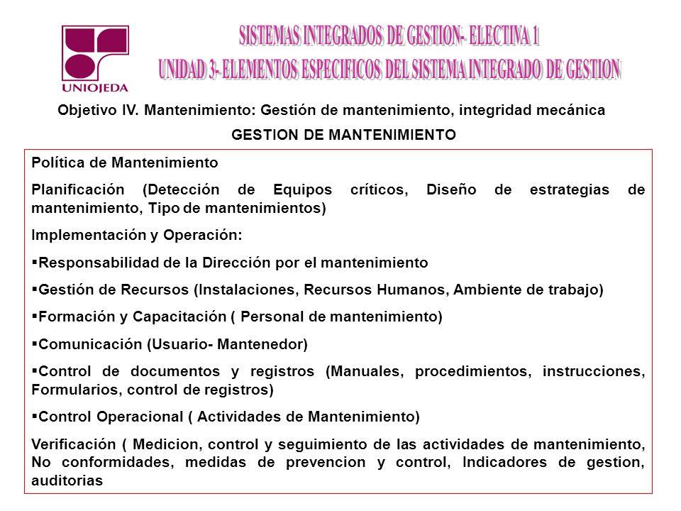 Objetivo IV. Mantenimiento: Gestión de mantenimiento, integridad mecánica GESTION DE MANTENIMIENTO Política de Mantenimiento Planificación (Detección