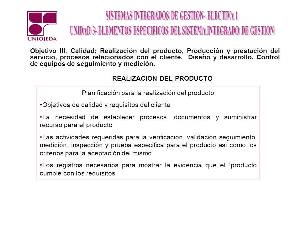 Objetivo III. Calidad: Realización del producto, Producción y prestación del servicio, procesos relacionados con el cliente, Diseño y desarrollo, Cont