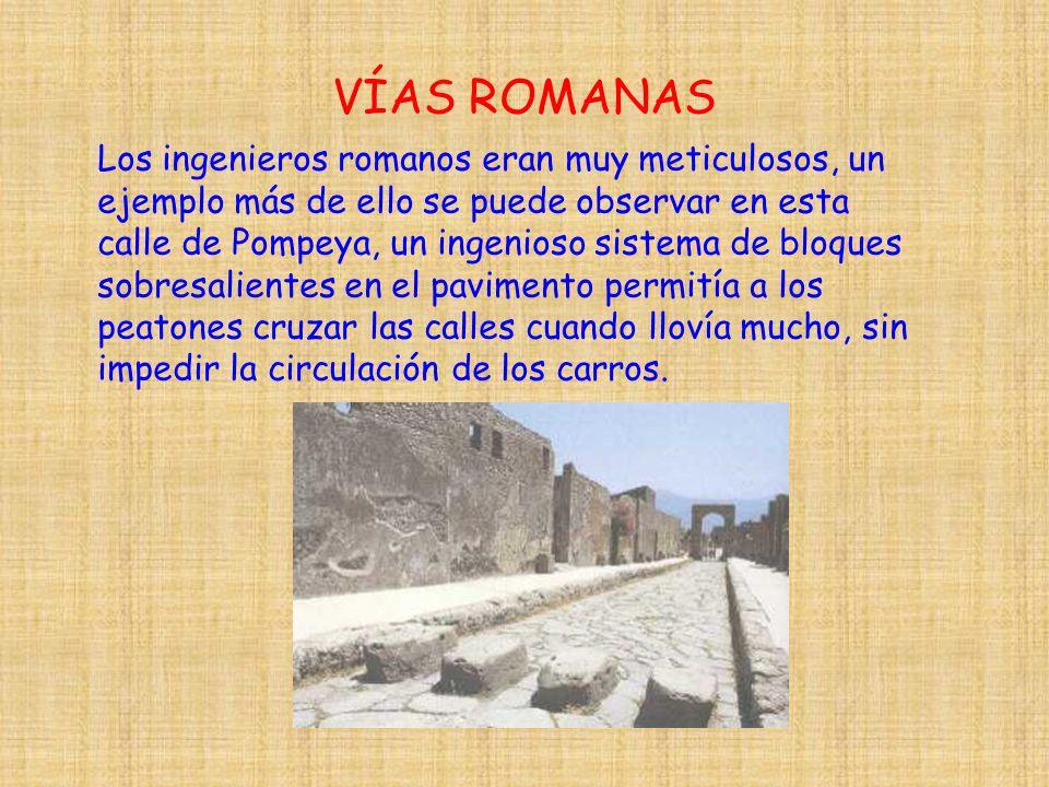 VÍAS ROMANAS Los ingenieros romanos eran muy meticulosos, un ejemplo más de ello se puede observar en esta calle de Pompeya, un ingenioso sistema de b