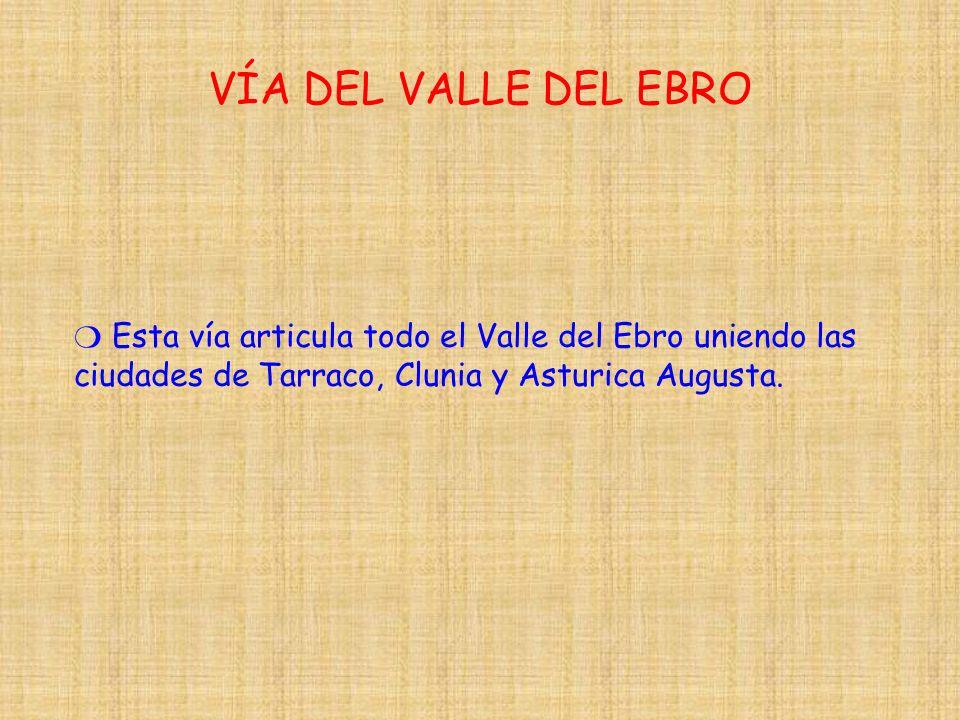 Esta vía articula todo el Valle del Ebro uniendo las ciudades de Tarraco, Clunia y Asturica Augusta.