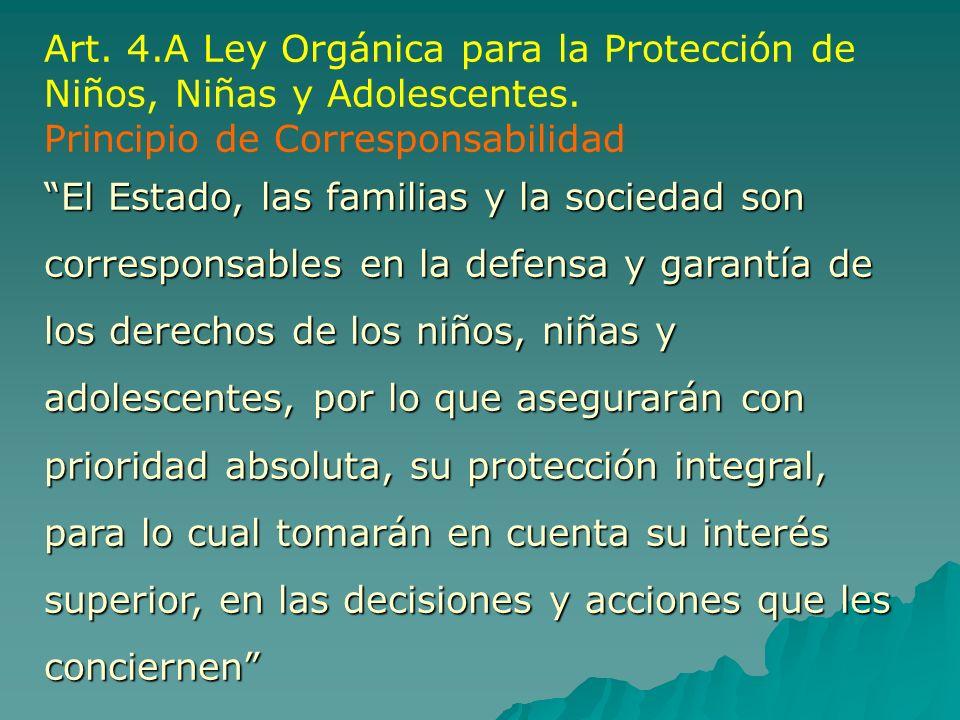 Art. 4.A Ley Orgánica para la Protección de Niños, Niñas y Adolescentes. Principio de Corresponsabilidad El Estado, las familias y la sociedad son cor