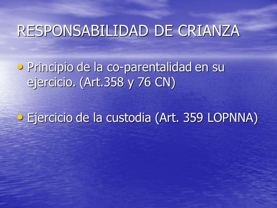 RESPONSABILIDAD DE CRIANZA Principio de la co-parentalidad en su ejercicio. (Art.358 y 76 CN) Principio de la co-parentalidad en su ejercicio. (Art.35