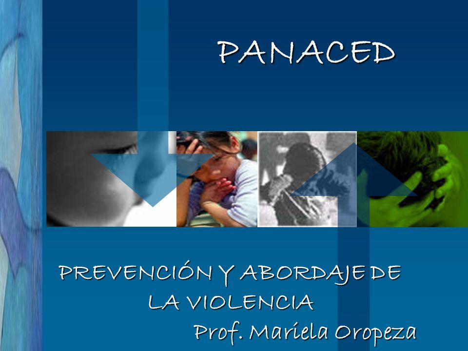 PREVENCIÓN Y ABORDAJE DE LA VIOLENCIA Prof. Mariela Oropeza PANACED