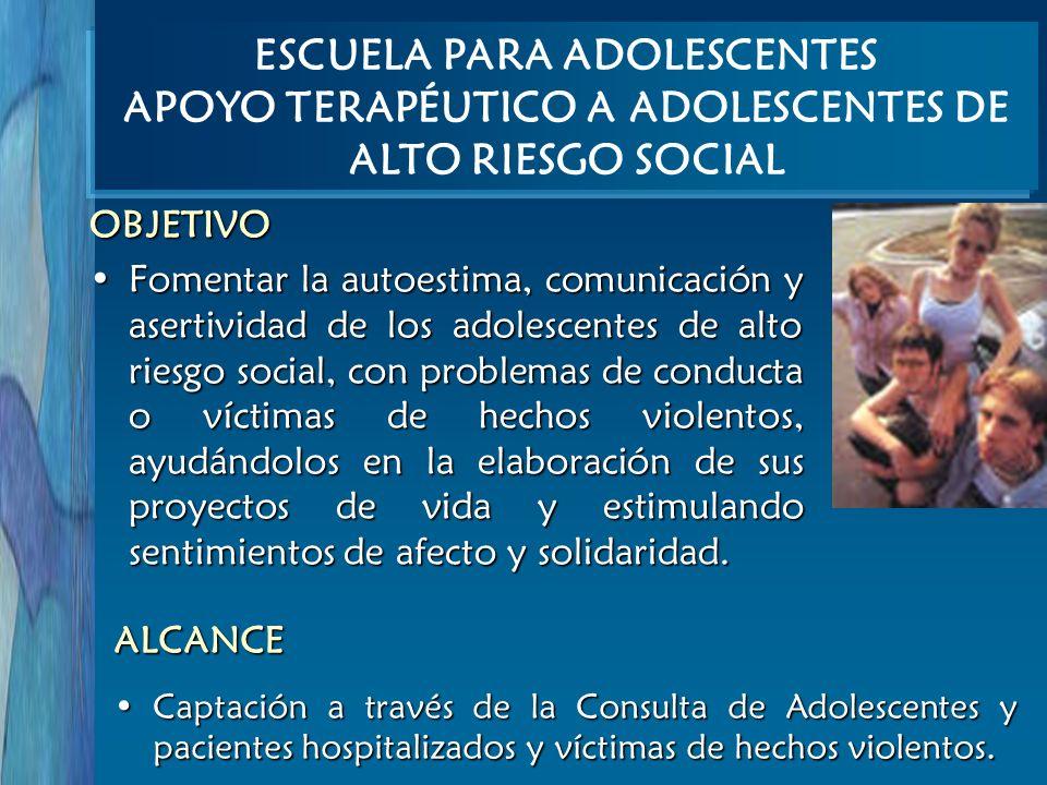 OBJETIVO Fomentar la autoestima, comunicación y asertividad de los adolescentes de alto riesgo social, con problemas de conducta o víctimas de hechos