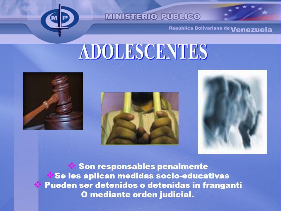 Son responsables penalmente Se les aplican medidas socio-educativas Pueden ser detenidos o detenidas in franganti O mediante orden judicial.