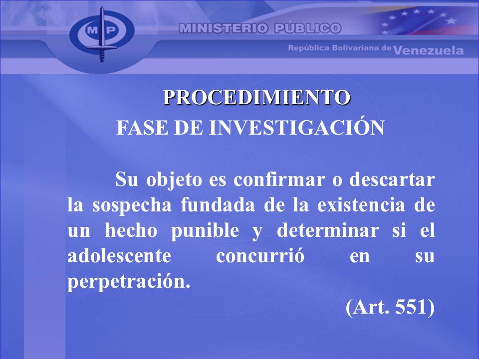 PROCEDIMIENTO FASE DE INVESTIGACIÓN Su objeto es confirmar o descartar la sospecha fundada de la existencia de un hecho punible y determinar si el ado