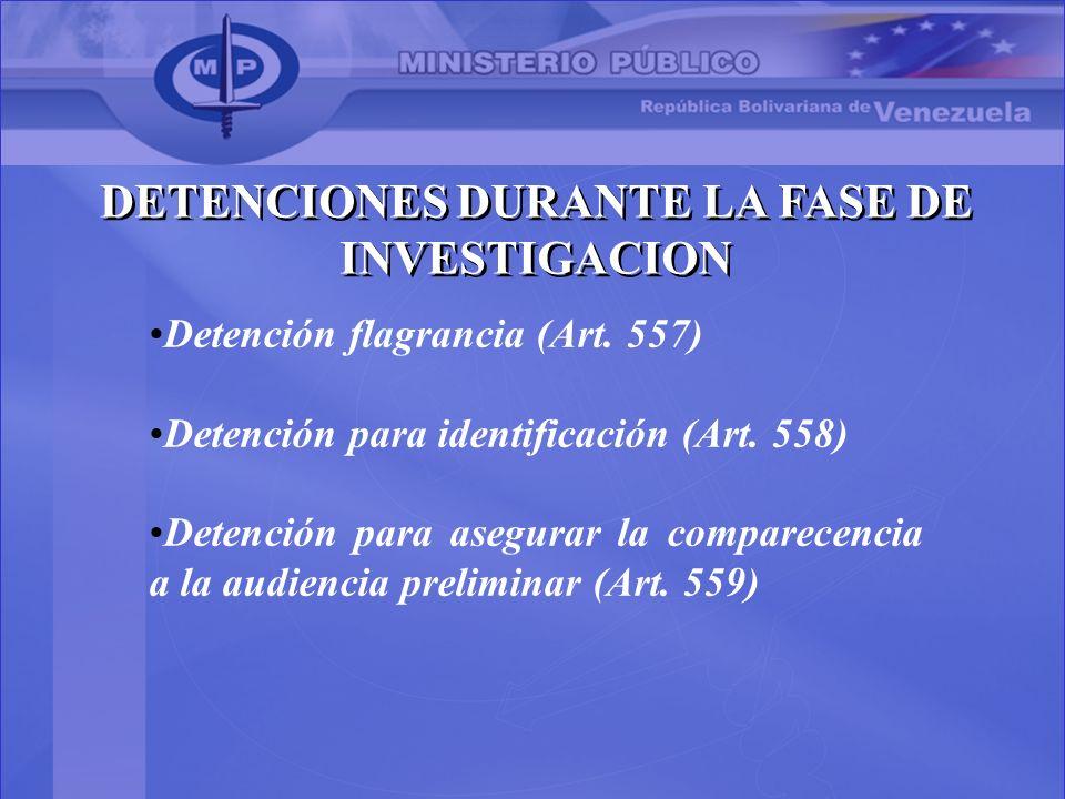DETENCIONES DURANTE LA FASE DE INVESTIGACION Detención flagrancia (Art. 557) Detención para identificación (Art. 558) Detención para asegurar la compa