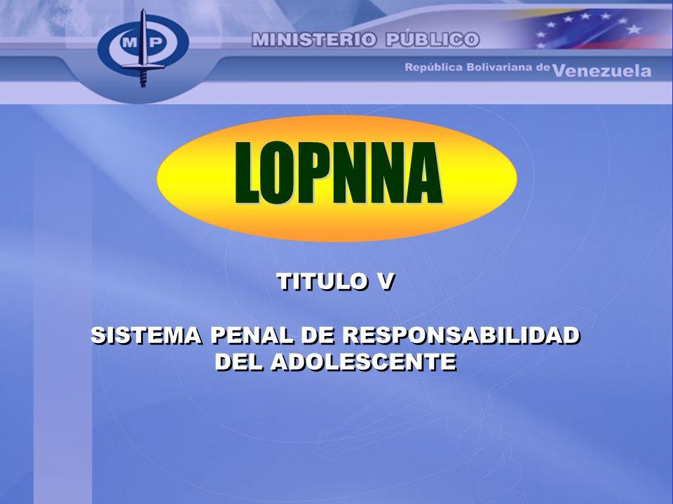 TITULO V SISTEMA PENAL DE RESPONSABILIDAD DEL ADOLESCENTE TITULO V SISTEMA PENAL DE RESPONSABILIDAD DEL ADOLESCENTE