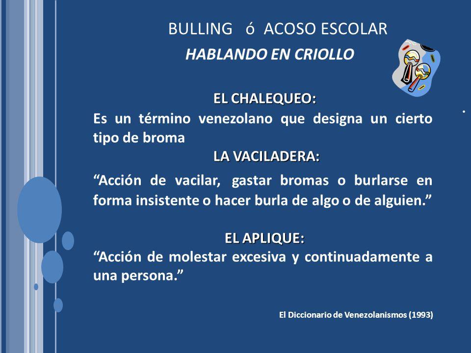 HABLANDO EN CRIOLLO EL CHALEQUEO: Es un término venezolano que designa un cierto tipo de broma LA VACILADERA: LA VACILADERA: Acción de vacilar, gastar bromas o burlarse en forma insistente o hacer burla de algo o de alguien.