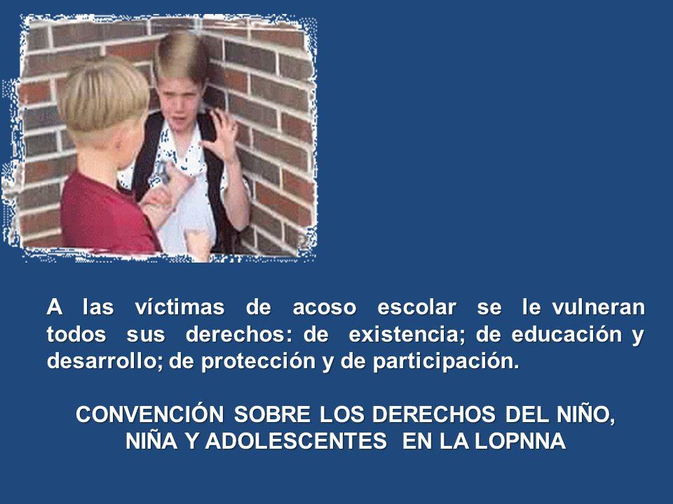 A las víctimas de acoso escolar se le vulneran todos sus derechos: de existencia; de educación y desarrollo; de protección y de participación. CONVENC