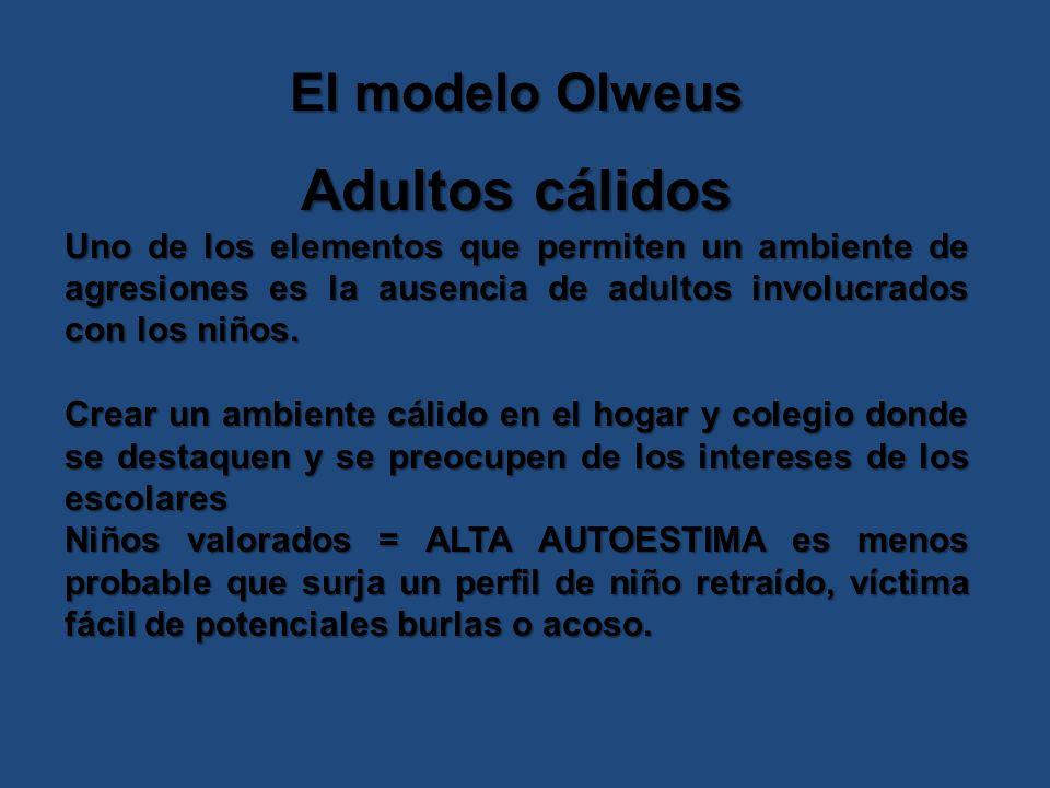 El modelo Olweus Adultos cálidos Uno de los elementos que permiten un ambiente de agresiones es la ausencia de adultos involucrados con los niños.