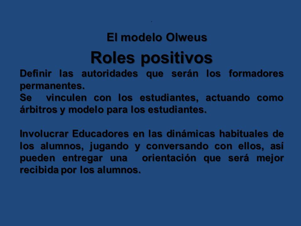 . Roles positivos Definir las autoridades que serán los formadores permanentes. Se vinculen con los estudiantes, actuando como árbitros y modelo para