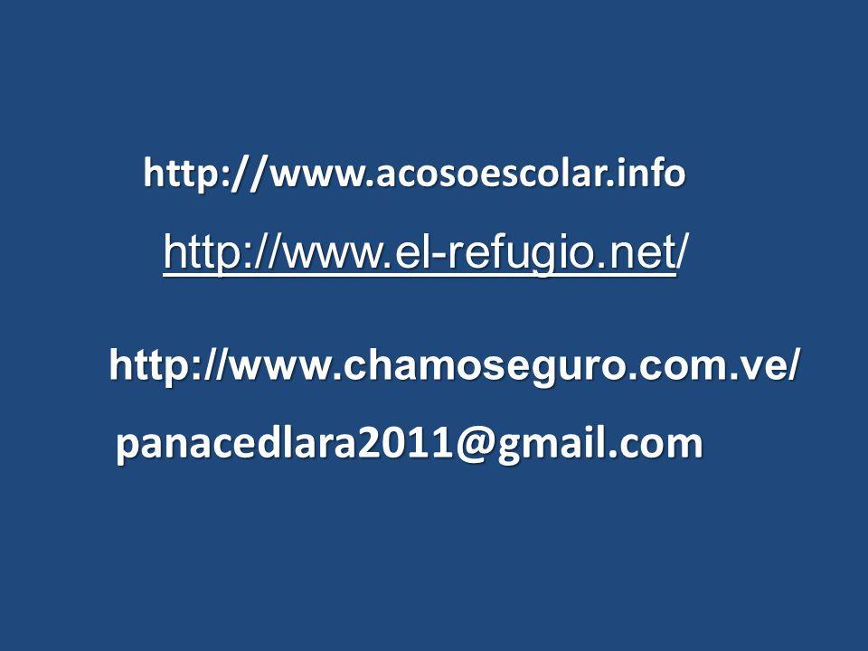 http://www.el-refugio.net http://www.el-refugio.net/ http://www.chamoseguro.com.ve/ panacedlara2011@gmail.com http://www.acosoescolar.info