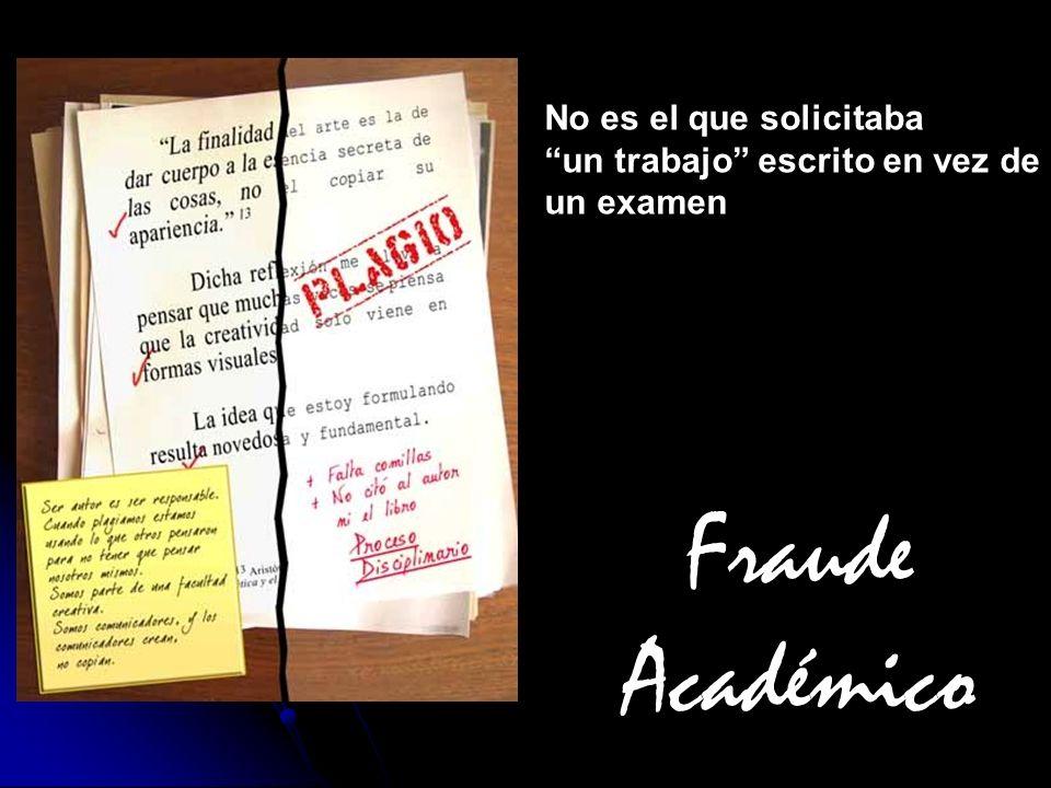 Fraude Académico No es el que solicitaba un trabajo escrito en vez de un examen