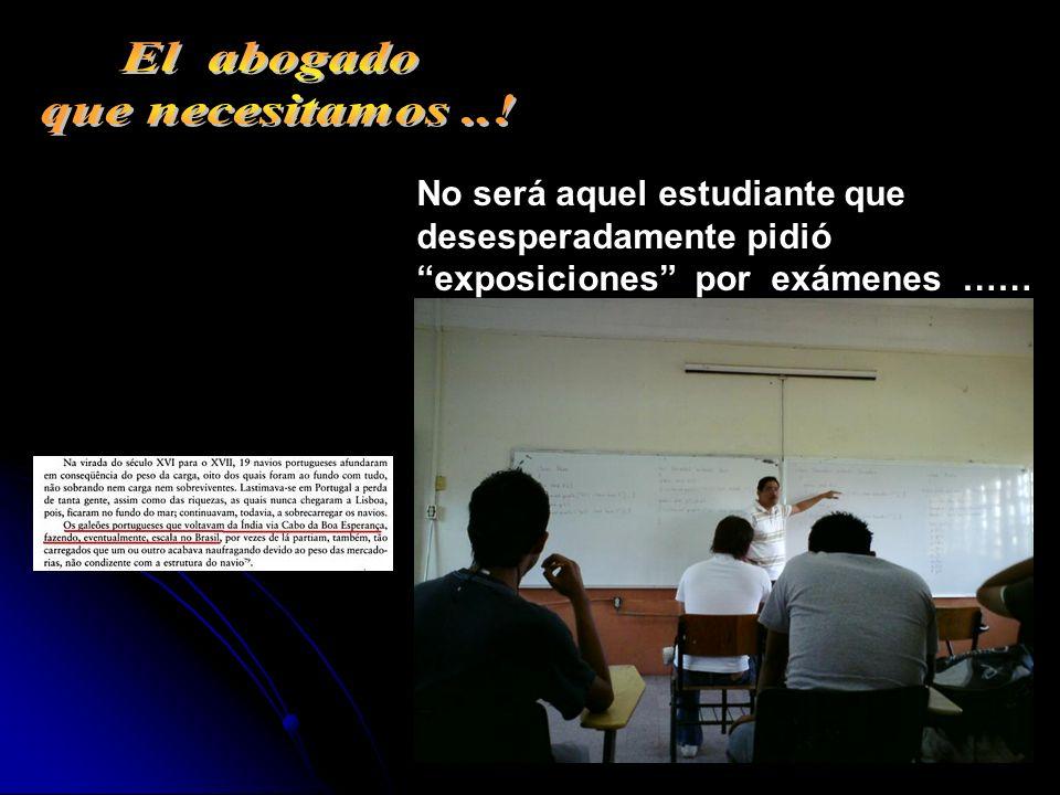 No será aquel estudiante que desesperadamente pidió exposiciones por exámenes ……