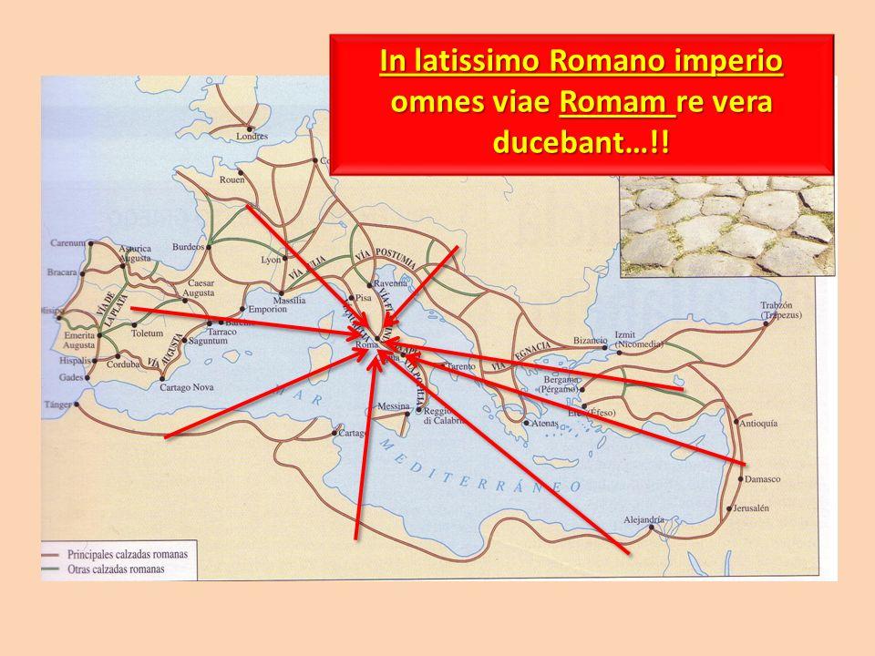 In latissimo Romano imperio omnes viae Romam re vera ducebant…!!