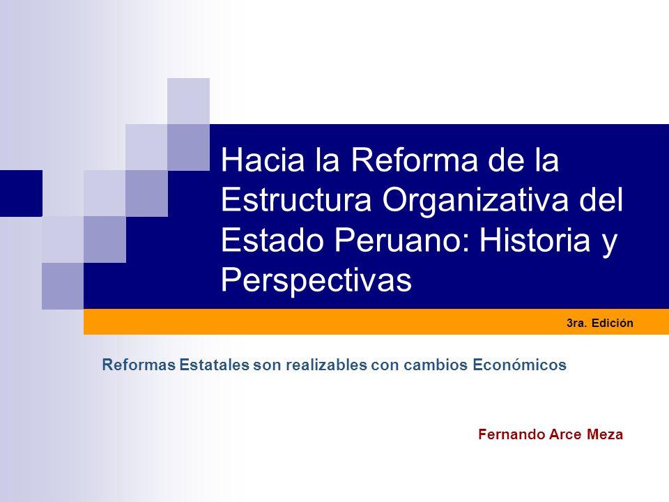 Hacia la Reforma de la Estructura Organizativa del Estado Peruano: Historia y Perspectivas Fernando Arce Meza Reformas Estatales son realizables con c