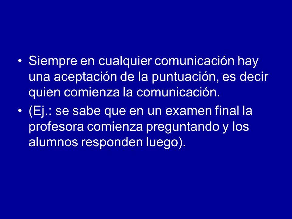Siempre en cualquier comunicación hay una aceptación de la puntuación, es decir quien comienza la comunicación. (Ej.: se sabe que en un examen final l