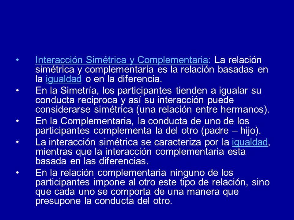 Interacción Simétrica y Complementaria: La relación simétrica y complementaria es la relación basadas en la igualdad o en la diferencia.igualdad En la