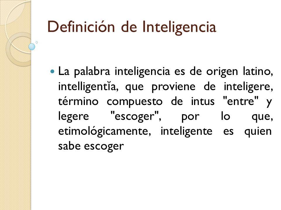 Definición de Inteligencia La palabra inteligencia es de origen latino, intelligent ĭ a, que proviene de inteligere, término compuesto de intus