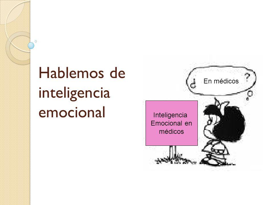 Hablemos de inteligencia emocional Inteligencia Emocional en médicos En médicos