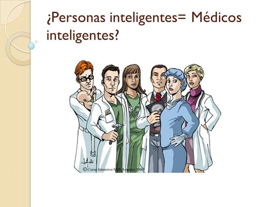 ¿Personas inteligentes= Médicos inteligentes?