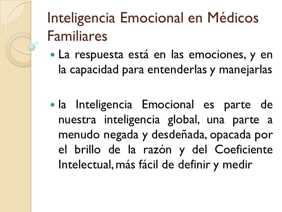Inteligencia Emocional en Médicos Familiares La respuesta está en las emociones, y en la capacidad para entenderlas y manejarlas la Inteligencia Emoci