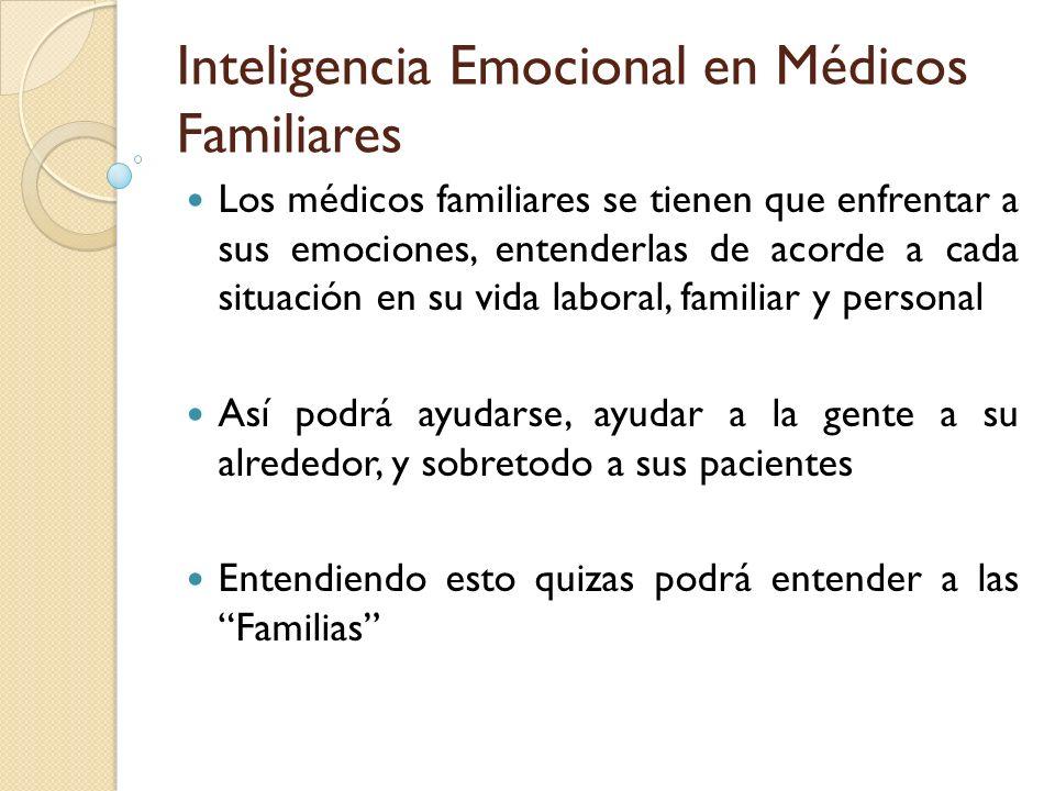 Inteligencia Emocional en Médicos Familiares Los médicos familiares se tienen que enfrentar a sus emociones, entenderlas de acorde a cada situación en