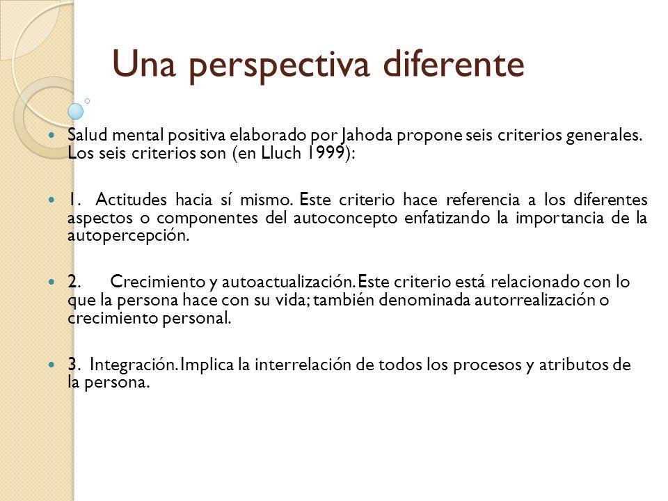 Una perspectiva diferente Salud mental positiva elaborado por Jahoda propone seis criterios generales. Los seis criterios son (en Lluch 1999): 1. Acti