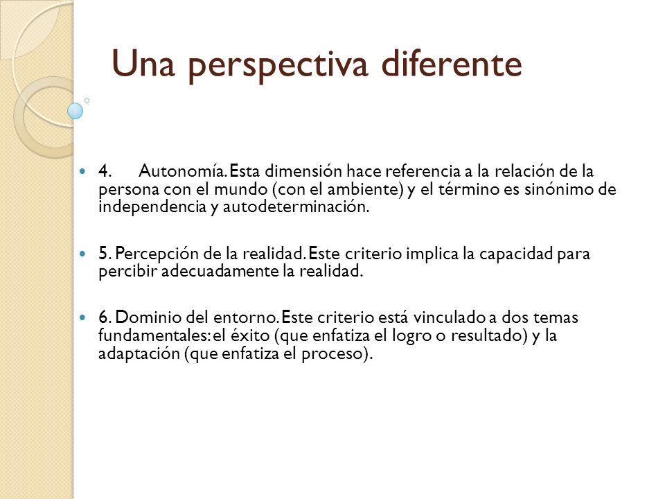 Una perspectiva diferente 4. Autonomía. Esta dimensión hace referencia a la relación de la persona con el mundo (con el ambiente) y el término es sinó