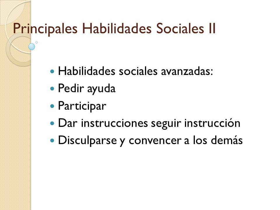 Habilidades sociales avanzadas: Pedir ayuda Participar Dar instrucciones seguir instrucción Disculparse y convencer a los demás Principales Habilidade