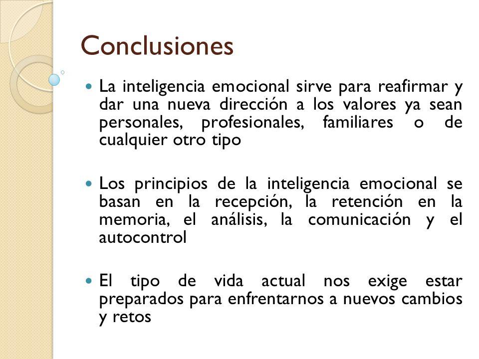 Conclusiones La inteligencia emocional sirve para reafirmar y dar una nueva dirección a los valores ya sean personales, profesionales, familiares o de