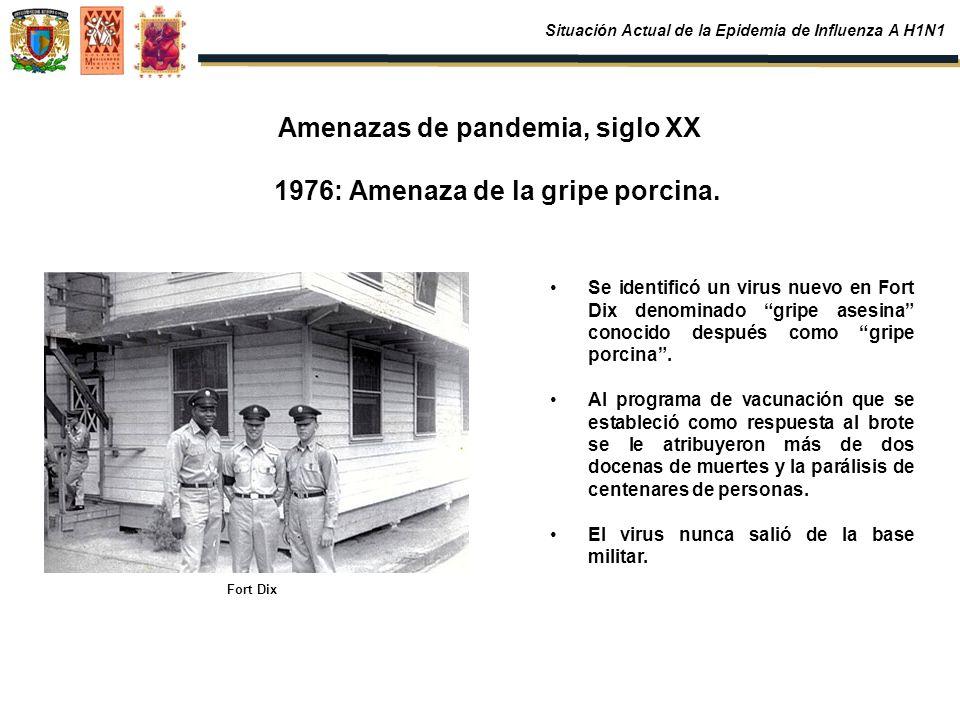 Amenazas de pandemia, siglo XX 1976: Amenaza de la gripe porcina. Se identificó un virus nuevo en Fort Dix denominado gripe asesina conocido después c