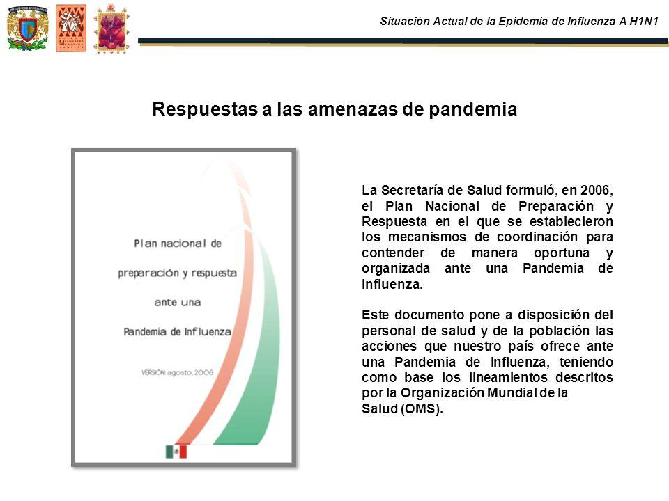 Respuestas a las amenazas de pandemia La Secretaría de Salud formuló, en 2006, el Plan Nacional de Preparación y Respuesta en el que se establecieron