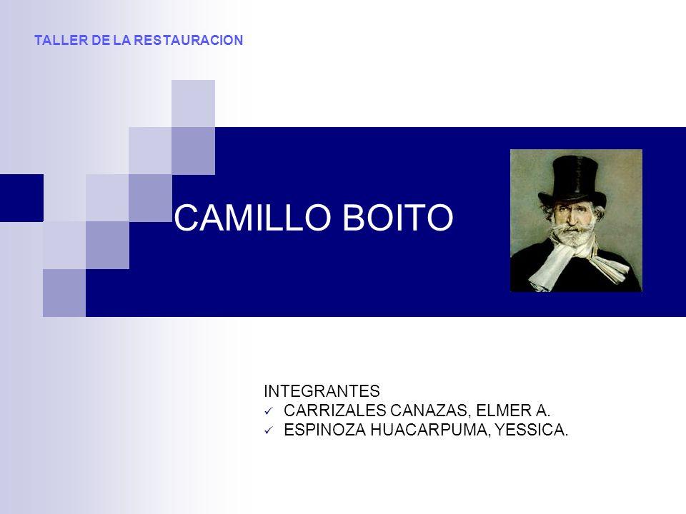 CAMILLO BOITO INTEGRANTES CARRIZALES CANAZAS, ELMER A. ESPINOZA HUACARPUMA, YESSICA. TALLER DE LA RESTAURACION