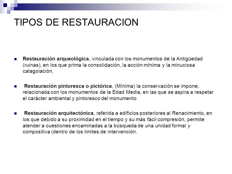 TIPOS DE RESTAURACION Restauración arqueológica, vinculada con los monumentos de la Antigüedad (ruinas), en los que prima la consolidación, la acción