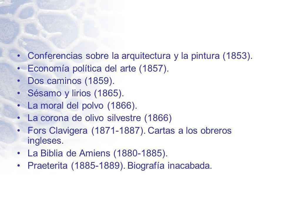 Conferencias sobre la arquitectura y la pintura (1853). Economía política del arte (1857). Dos caminos (1859). Sésamo y lirios (1865). La moral del po