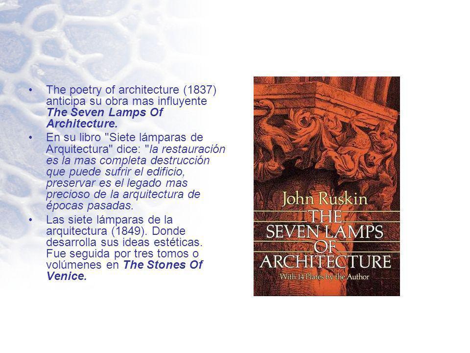 The Stones Of Venice……las piedras de Venecia (1851-1853) fue una obra escrita tras su estancia en Venecia, también exponente de sus ideas estéticas, así como de su visión sobre el gótico.Veneciagótico 1854 enseña diseño en working men´s collage, donde conoce a Morris.